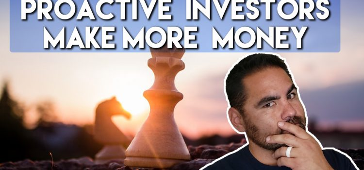 Proactive vs Reactive Real Estate Investing and How to Make More Money