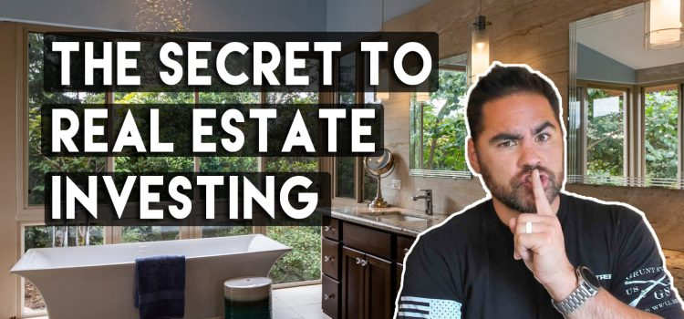 The Secret To Investing In Real Estate The Right Way
